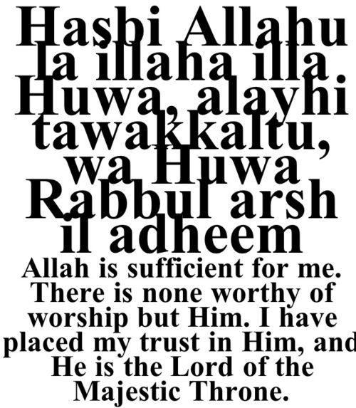 Allah will grant whoever recites this seven times in the morning or evening whatever he desires from this world or the next, Ibn As-Sunni (no. 71),