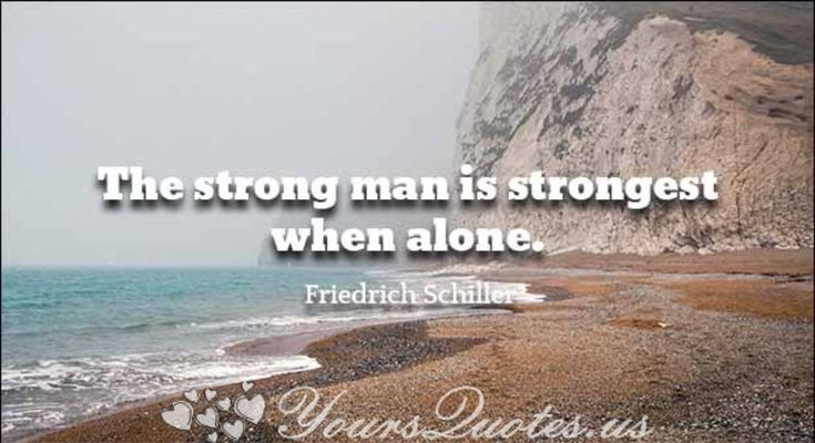 The Strong Man Is Strongest When Alone Inspirational Quotes