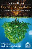 Psico-Bio-Genealogia - Le Origini della Malattia - Libro