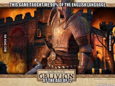 Epicness of Oblivion. I knew more English at that age than most people, who aren't native speakers, learn in a lifetime