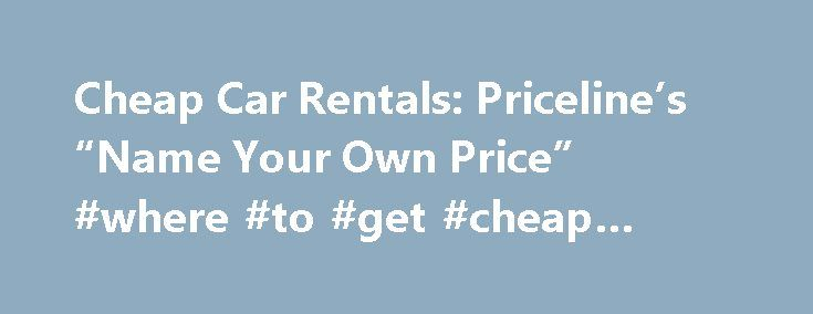 "Cheap Car Rentals: Priceline's ""Name Your Own Price"" #where #to #get #cheap #airline #tickets http://travel.remmont.com/cheap-car-rentals-pricelines-name-your-own-price-where-to-get-cheap-airline-tickets/  #best price rental cars # Cheap Car Rentals: Priceline's ""Name Your Own Price"" Disclosure: We get a commission for links on the blog. You don't have to use our links, but we're very grateful when you do. American Express, Bank of America, Barclaycard, Chase, Citi, and US Bank are Million…"