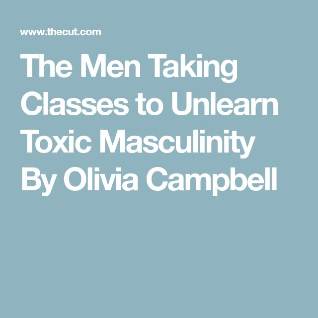 The Men Taking Classes to Unlearn Toxic Masculinity By  Olivia Campbell