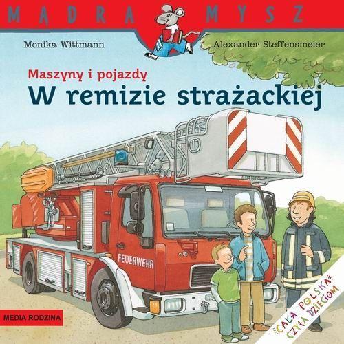 W remizie strażackiej. Maszyny i pojazdy-Wittmann Monika