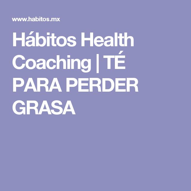 Hábitos Health Coaching | TÉ PARA PERDER GRASA