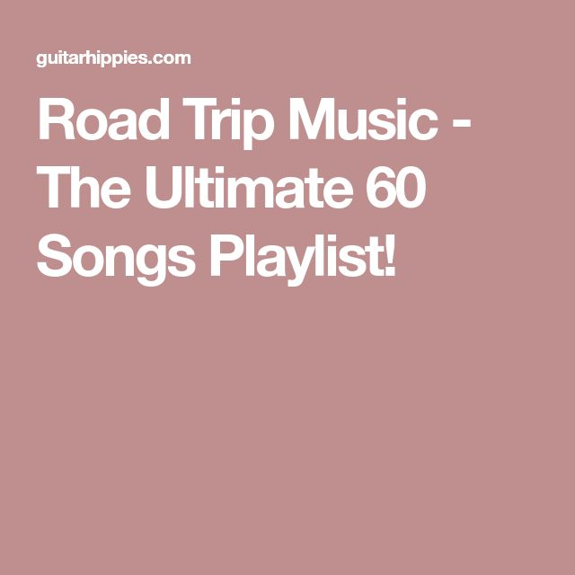 Road Trip Music - The Ultimate 60 Songs Playlist!