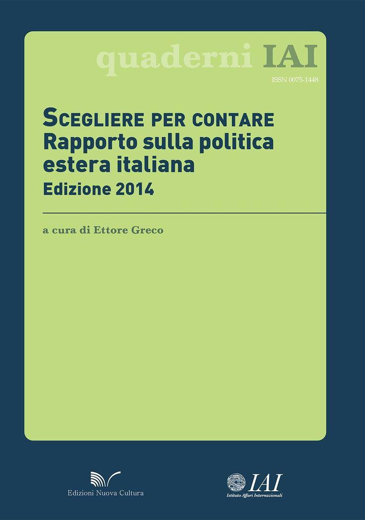 Scegliere per contare : rapporto sulla politica estera italiana : edizione 2014 / a cura di Ettore Greco. -- Roma :  Edizioni Nuova Cultura,  cop. 2014.