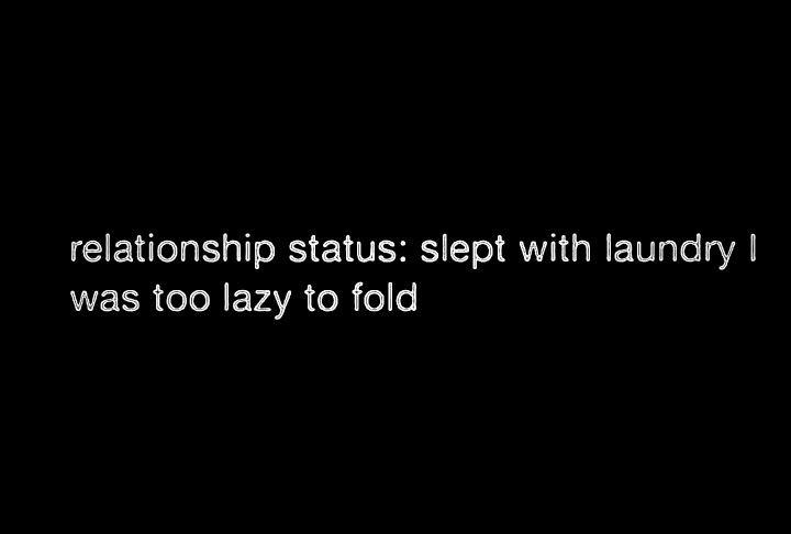 ˚°◦ღ...relationship status: slept with laundry I was too lazy to fold