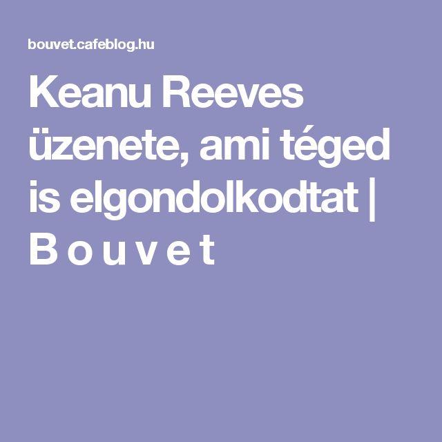 Keanu Reeves üzenete, ami téged is elgondolkodtat   B o u v e t