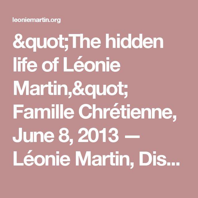 """The hidden life of Léonie Martin,"" Famille Chrétienne, June 8, 2013 — Léonie Martin, Disciple and Sister of St. Thérèse of Lisieux"