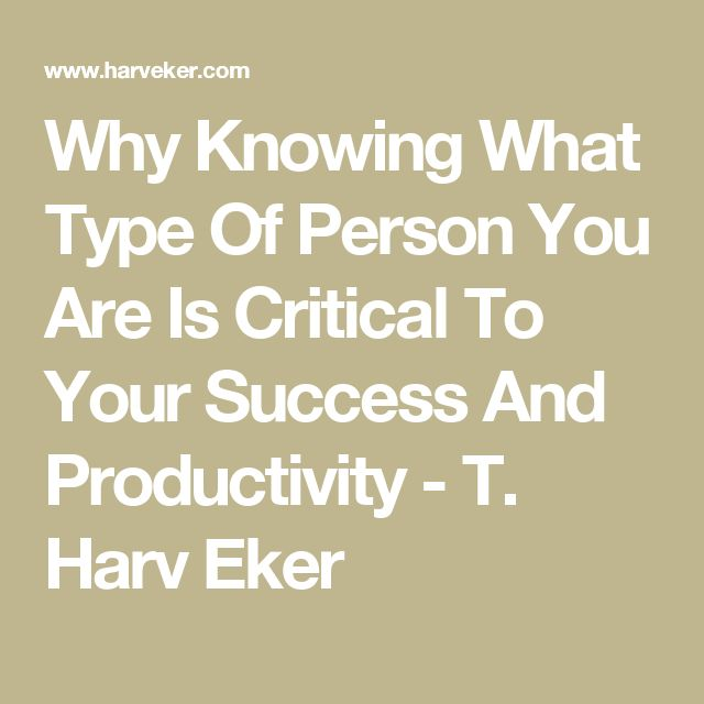 Why Knowing What Type Of Person You Are Is Critical To Your Success And Productivity - T. Harv Eker
