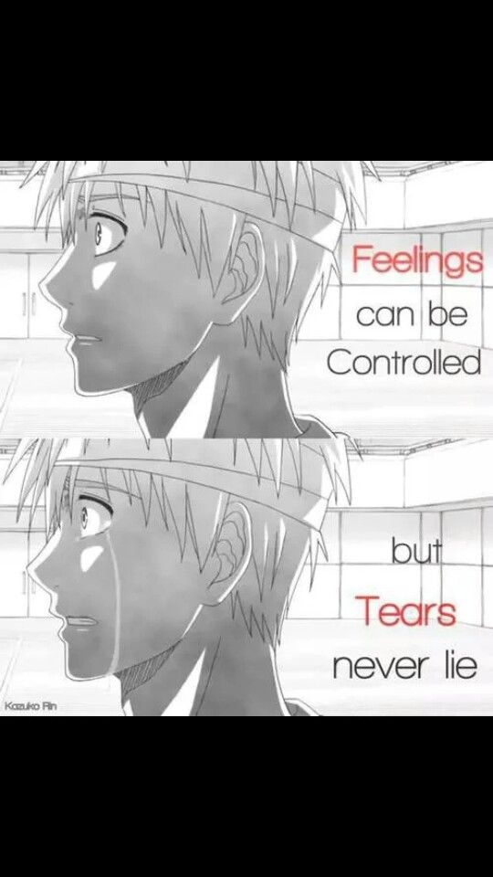 The next level : tears being a result of the feelings ( that can be controlled)