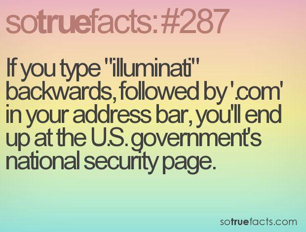 "If you type ""illuminati"" backwards, followed by '.com' in your address bar, you'll end up at the U.S. government's national security page."