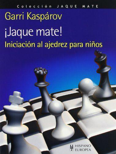 ¡Jaque mate! Iniciación al ajedrez para niños Descubre con Kasparov cómo se mueven, cuánto valen, cómo atacan y defienden, cómo capturan y, sobre todo, cómo dan jaque mate las piezas  Colección:Jaque mate Autor:   #Ajedrez #Iniciación #Jaque #mate #niños #para