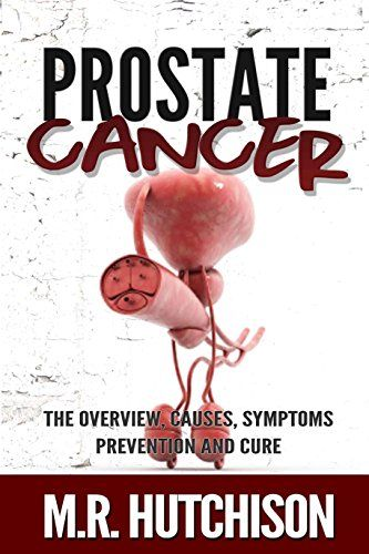 Prostate cancer: The overview, causes, symptoms, preventions and cure (Dealing With Cancer Book 2) by M. R. Hutchison http://www.amazon.co.uk/dp/B017DWHRQW/ref=cm_sw_r_pi_dp_NqrKwb1FKJ2ZH