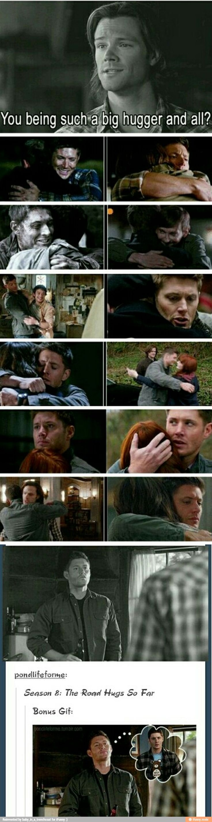 I Just have to say that when Dean hugs someone he means it. Like you can just tell that he knows that all you need is a hug to make everything seem okay again.<<<< NO omg okay no