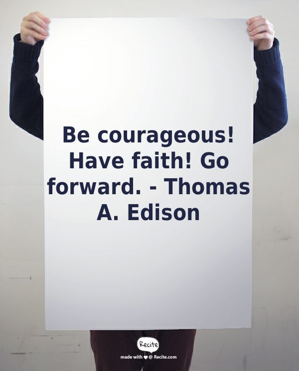 Be courageous! Have faith! Go forward.  - Thomas A. Edison - Quote From Recite.com #RECITE #QUOTE