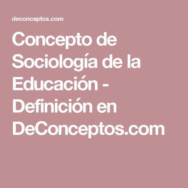 Concepto de Sociología de la Educación - Definición en DeConceptos.com