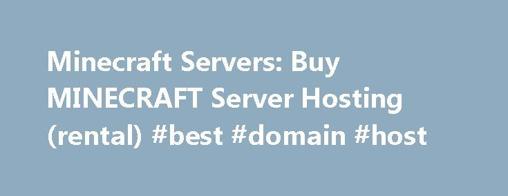 Minecraft Servers: Buy MINECRAFT Server Hosting (rental) #best #domain #host http://hosting.remmont.com/minecraft-servers-buy-minecraft-server-hosting-rental-best-domain-host/  #minecraft server host # Minecraft Servers include McMyAdmin control panel! Daily Backups, Bukkit, one-click plugin installs, Static IP, optional FREE website (with MySQL), and more! Many plugins are available with one click in our industry leading control panel, including: Tekkit,... Read more