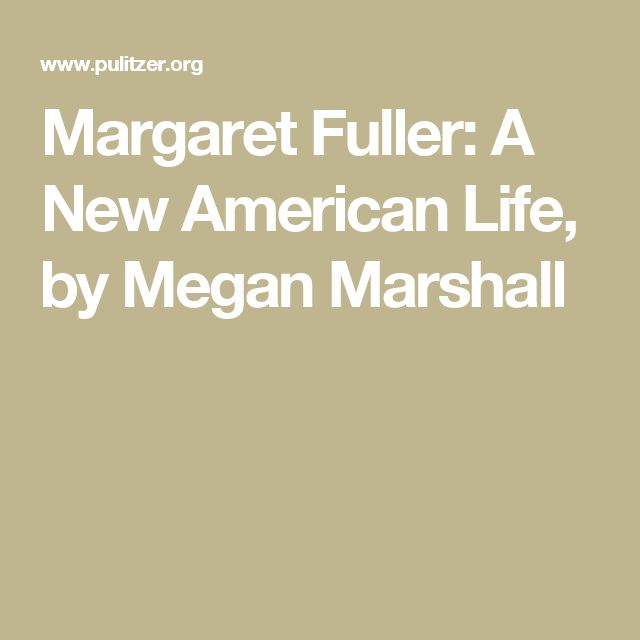 Margaret Fuller: A New American Life, by Megan Marshall