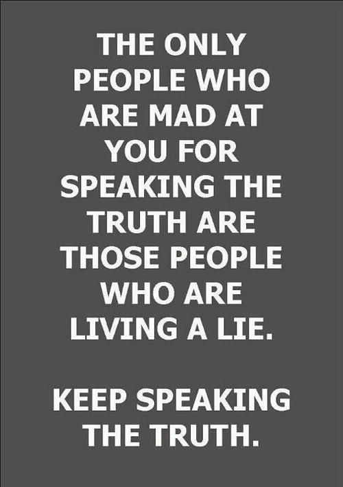 The only people who are mad at you for speaking the truth...