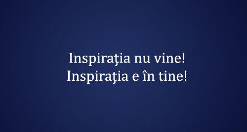 Există un singur secret când vine vorba de inspiraţie...