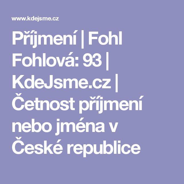 Příjmení | Fohl Fohlová: 93 | KdeJsme.cz | Četnost příjmení nebo jména v České republice