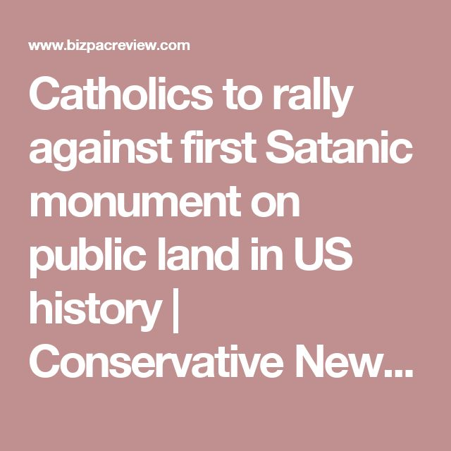 Catholics to rally against first Satanic monument on public land in US history | Conservative News Today