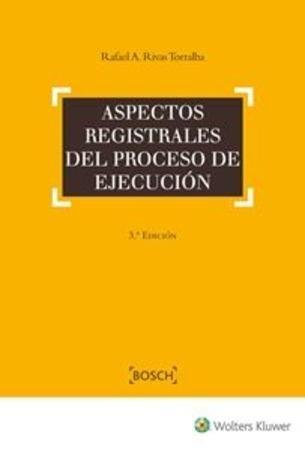 Aspectos registrales del proceso de ejecución / Rafael Rivas Torralba.    3ª ed.    Bosch Wolters Kluwer, 2017