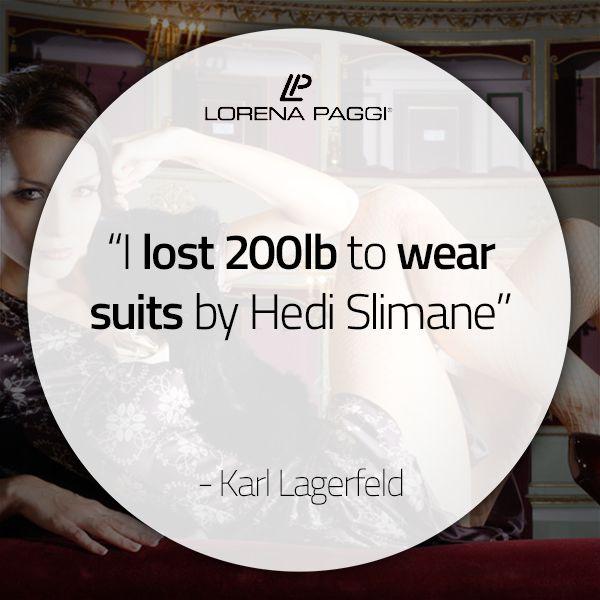 """I lost 200lb to wear suits by Hedi Slimane"" - Karl Lagerfeld #LorenaPaggi #FashionQuotes #KarlLagerfeld"