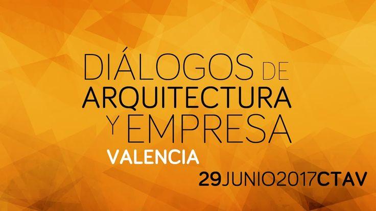 Diálogos de Arquitectura y Empresa, Valencia, 29 Junio, CTAV.