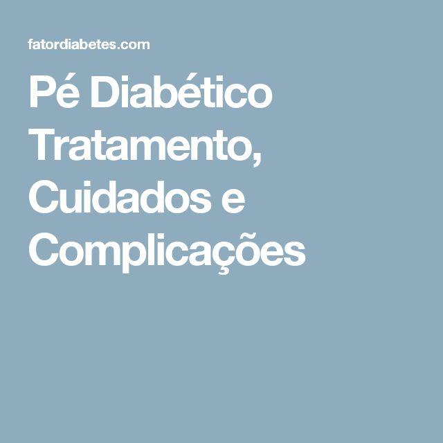 Pé Diabético Tratamento, Cuidados e Complicações