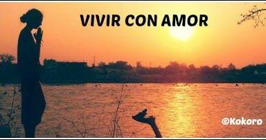 VIVIR CON AMOR un poema de Francisco Pelufo @KOKOROALMA @Esveritate http://kokoroalmapoesia.blogspot.com.es/2016/11/vivir-con-amor.html