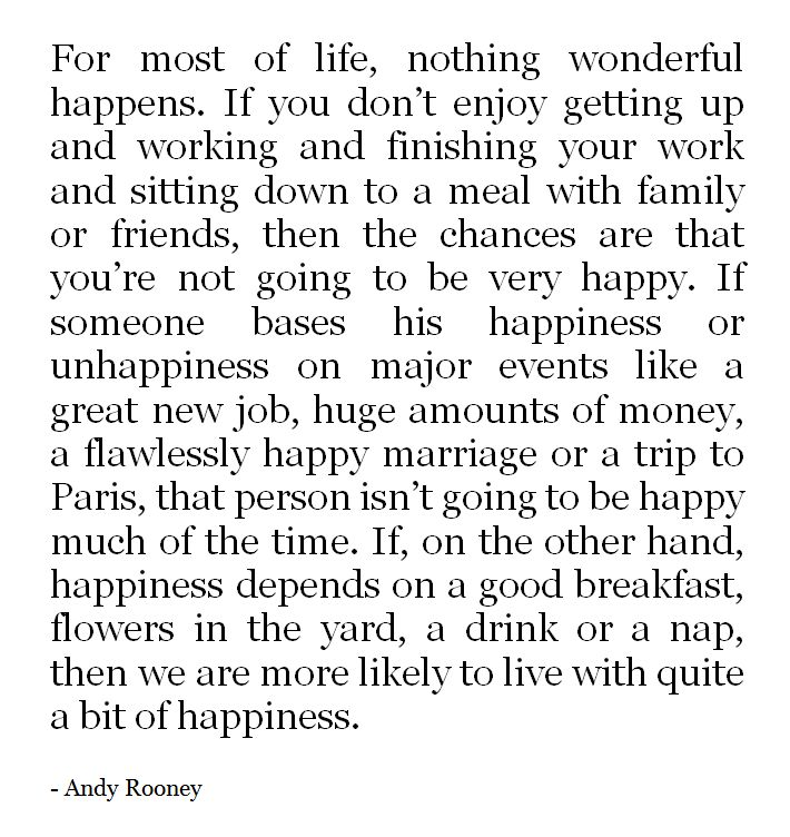 Savour the small, every day things. You dont know how important they are until you cant enjoy them.