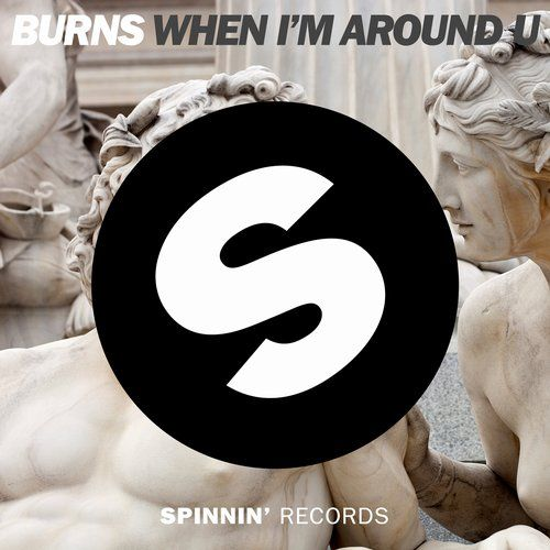 Burns — When I'm Around U [SPINNIN' RECORDS] :: Beatport