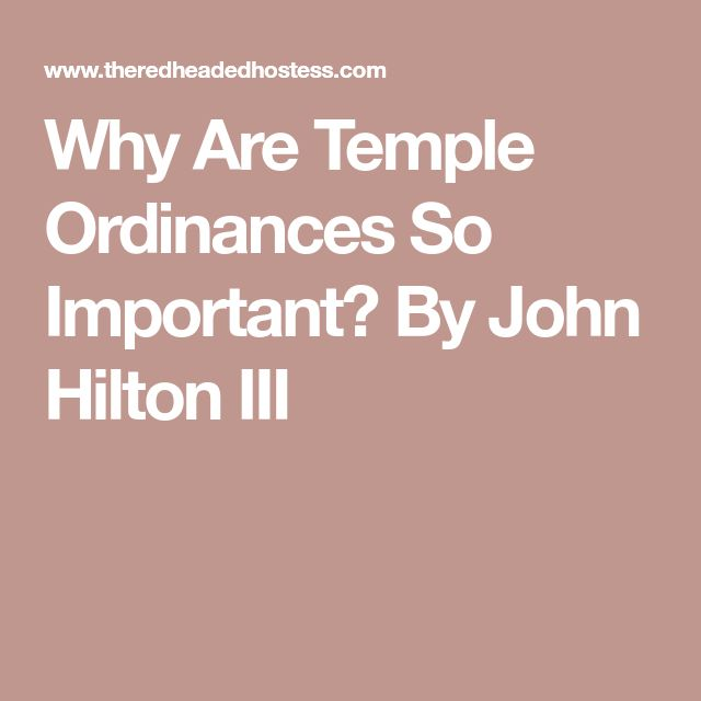Why Are Temple Ordinances So Important? By John Hilton III