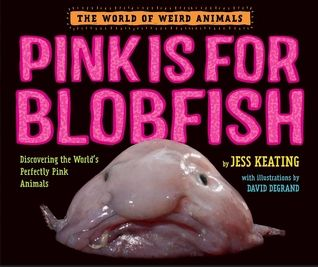Pink Is For Blobfish: iscovering the World's Perfectly Pink Animals. By: Jess Keating. Call # J 591.472 KEA