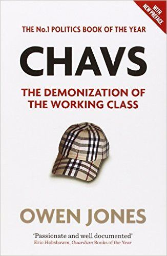 Chavs: The Demonization of the Working Class: Amazon.co.uk: Owen Jones: 9781844678648: Books