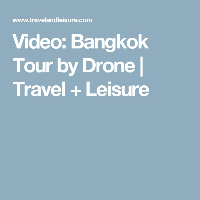 Video: Bangkok Tour by Drone | Travel + Leisure