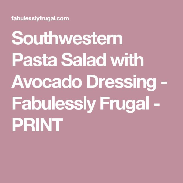 Southwestern Pasta Salad with Avocado Dressing - Fabulessly Frugal - PRINT