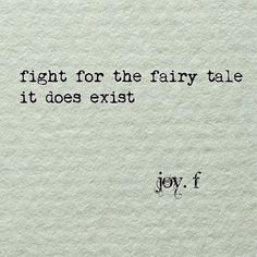 Fight for the fairy tale. It does exist: