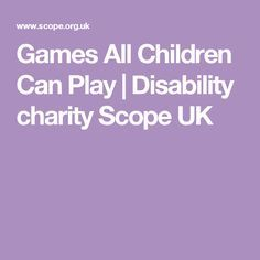 Games All Children Can Play   Disability charity Scope UK
