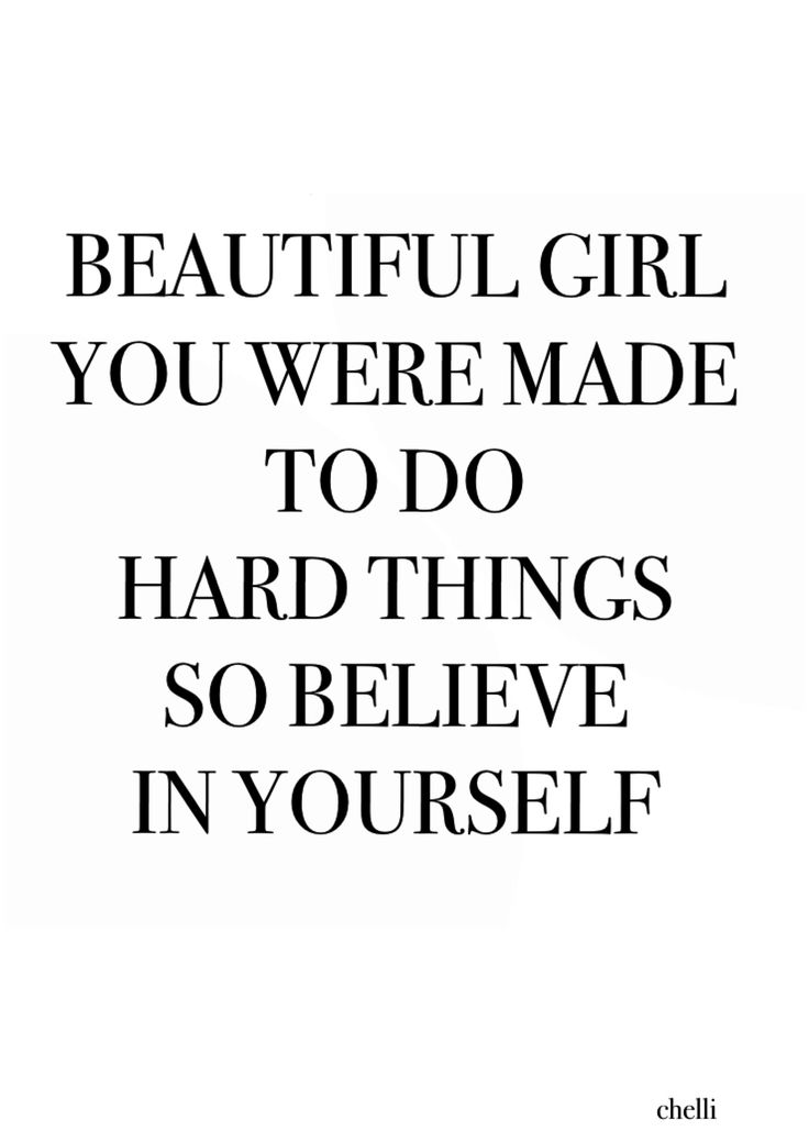 Beautiful girl, you were made to do hard things so believe in yourself