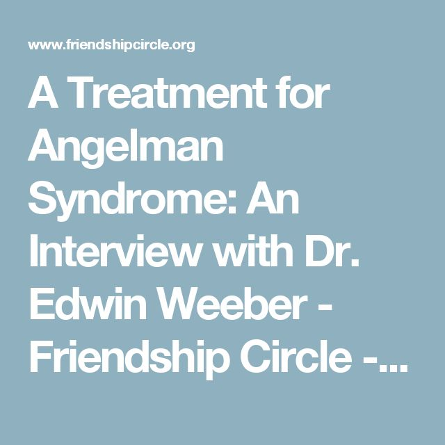 A Treatment for Angelman Syndrome: An Interview with Dr. Edwin Weeber - Friendship Circle - Special Needs Blog