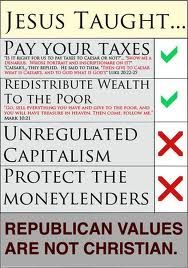 "Republican values are not Christian values.  P.S.  I don't personally believe in ""redistributing"" wealth, but I do believe everyone should pay fair taxes."
