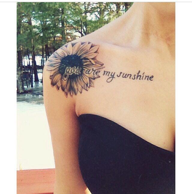 Sunflower tattoo. You are my sunshine tattoo. Shoulder tattoo. Quote tattoo. Flower tattoo..