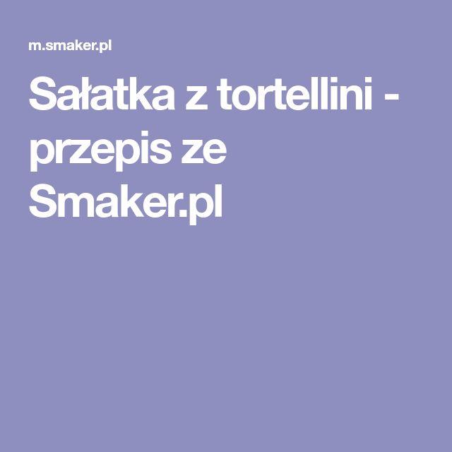 Sałatka z tortellini - przepis ze Smaker.pl