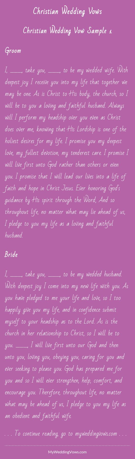 Christian Wedding Vow Sample 1 Groom I, ________, take you, ________, to be my wedded wife. With deepest joy I receive you into my life that together we may be one. As is Christ to His body, the church, so I will be to you a loving and faithful...