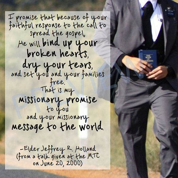 "Missionary Quote Elder Jeffrey Holland: ""I promise that because of your faithful response to the call to spread the Gospel, He will Bind up your broken hearts, dry your tears, and set you and your families free. That is my missionary promise to you and your missionary message to the world."" LDS Mormon Instant Download Printable Downloadable JPG on Etsy"
