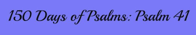 Called for Motherhood: 150 Days of Psalms: Psalm 41