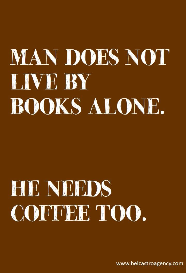 """Man does not live by books alone. He needs coffee too."" https://www.facebook.com/pages/Coffee-Society/651773478236556"
